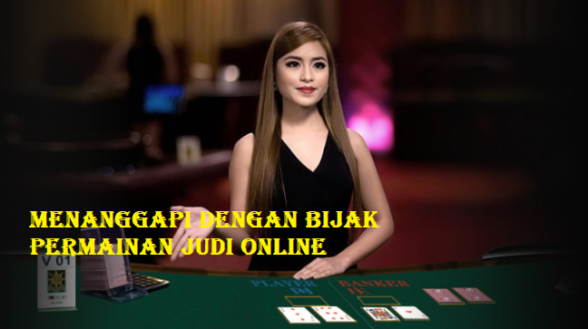 Menanggapi Dengan Bijak Permainan Judi Online